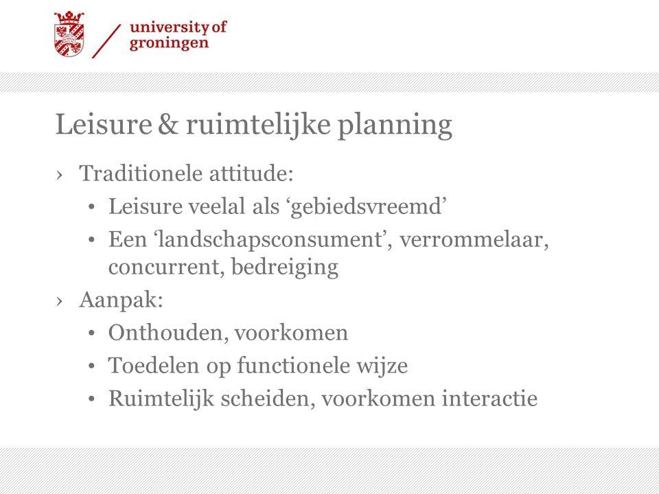 Leisure & ruimtelijke planning ›Traditionele attitude: Leisure veelal als 'gebiedsvreemd' Een 'landschapsconsument', verrommelaar, concurrent, bedreig