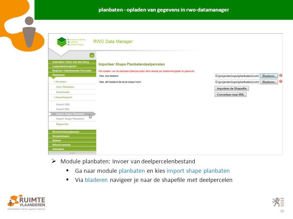 39 planbaten - opladen van gegevens in rwo-datamanager  Module planbaten: Invoer van deelpercelenbestand  Ga naar module planbaten en kies import sh