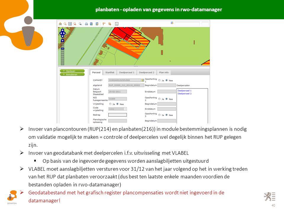40 planbaten - opladen van gegevens in rwo-datamanager  Invoer van plancontouren (RUP(214) en planbaten(216)) in module bestemmingsplannen is nodig o