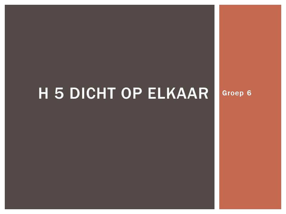 Groep 6 H 5 DICHT OP ELKAAR