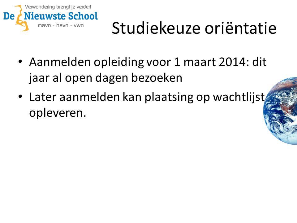 Studiekeuze oriëntatie Aanmelden opleiding voor 1 maart 2014: dit jaar al open dagen bezoeken Later aanmelden kan plaatsing op wachtlijst opleveren.