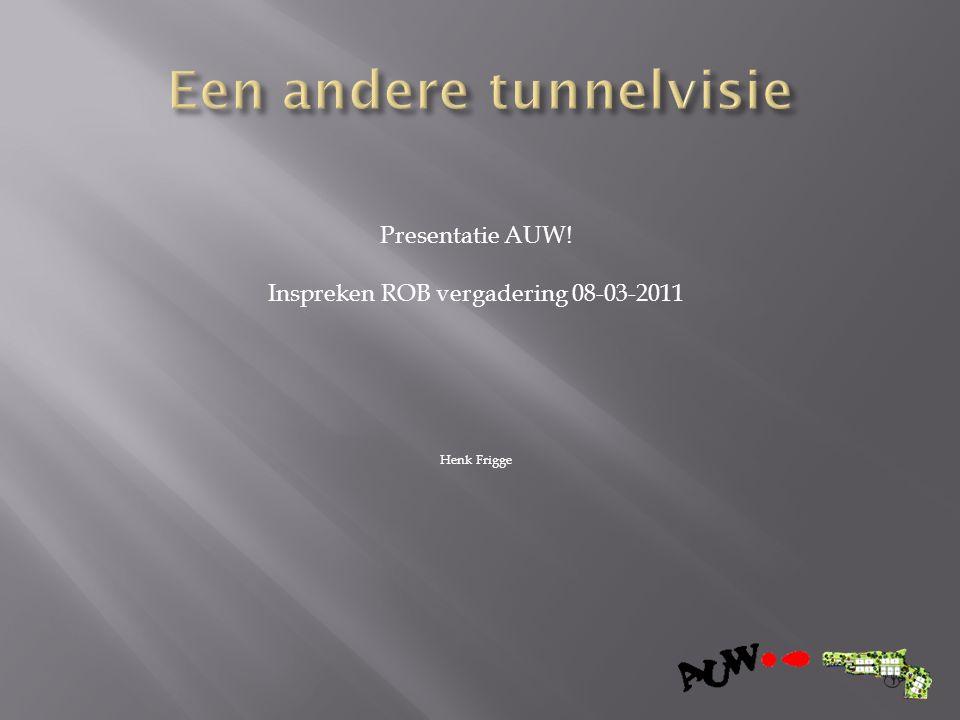 Presentatie AUW! Inspreken ROB vergadering 08-03-2011 Henk Frigge