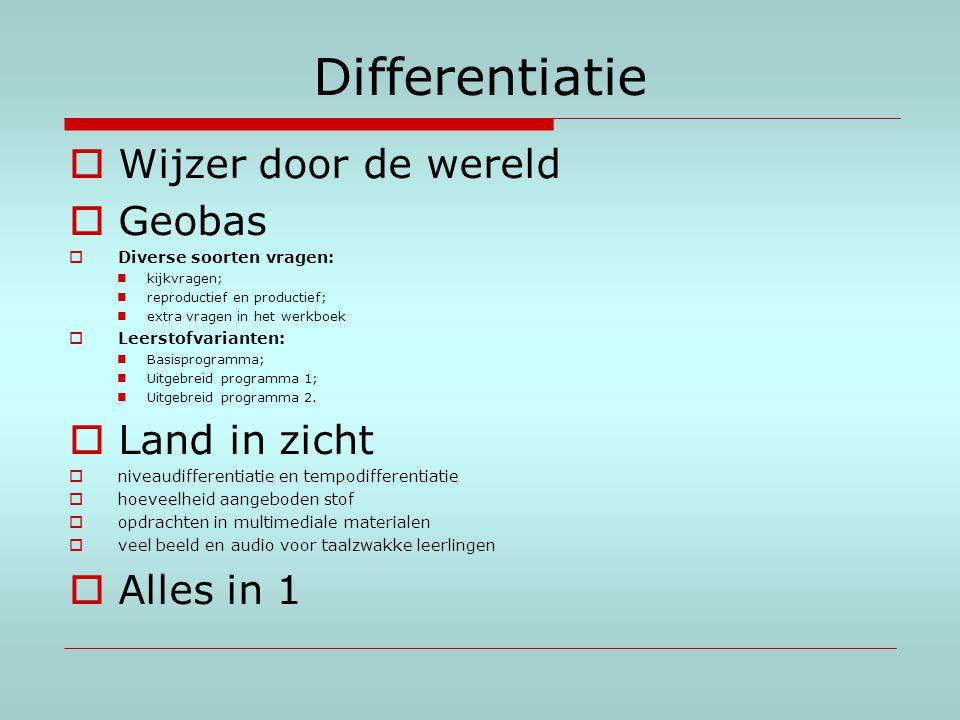 Differentiatie  Wijzer door de wereld  Geobas  Diverse soorten vragen: kijkvragen; reproductief en productief; extra vragen in het werkboek  Leers