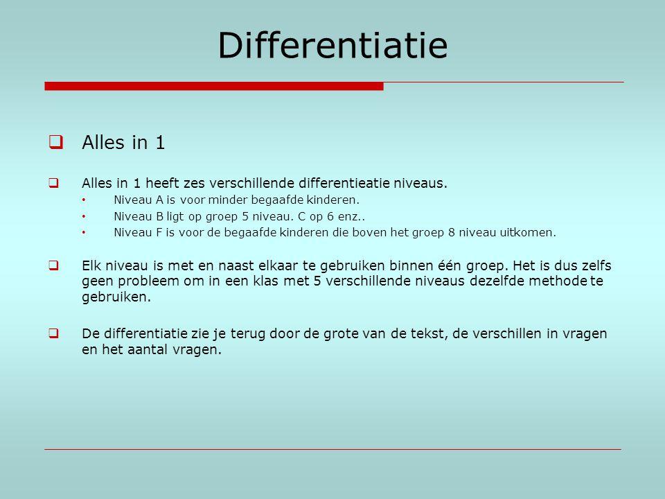 Differentiatie  Alles in 1  Alles in 1 heeft zes verschillende differentieatie niveaus. Niveau A is voor minder begaafde kinderen. Niveau B ligt op