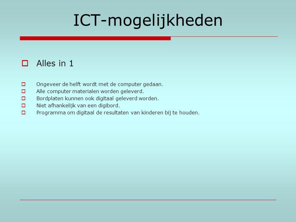 ICT-mogelijkheden  Alles in 1  Ongeveer de helft wordt met de computer gedaan.  Alle computer materialen worden geleverd.  Bordplaten kunnen ook d