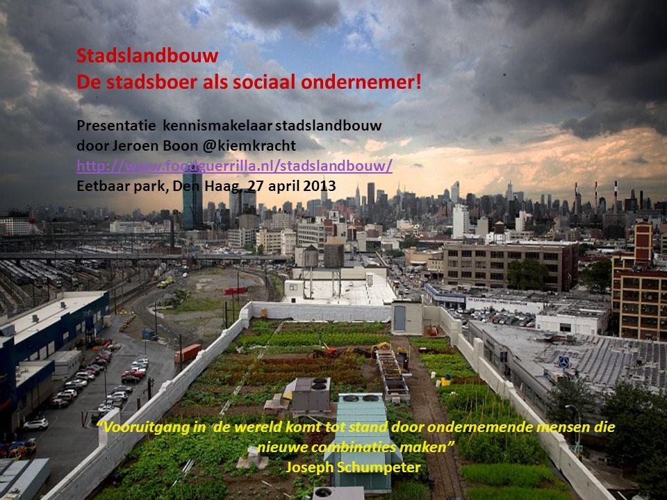 Stadslandbouw De stadsboer als sociaal ondernemer! Presentatie kennismakelaar stadslandbouw door Jeroen Boon @kiemkracht http://www.foodguerrilla.nl/s