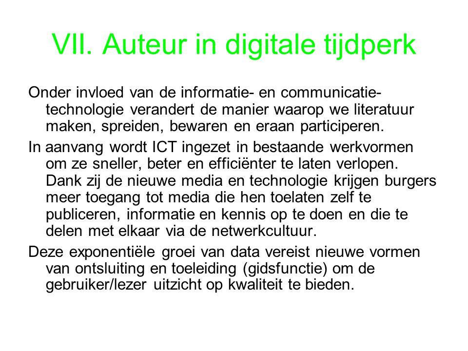 VII. Auteur in digitale tijdperk Onder invloed van de informatie- en communicatie- technologie verandert de manier waarop we literatuur maken, spreide