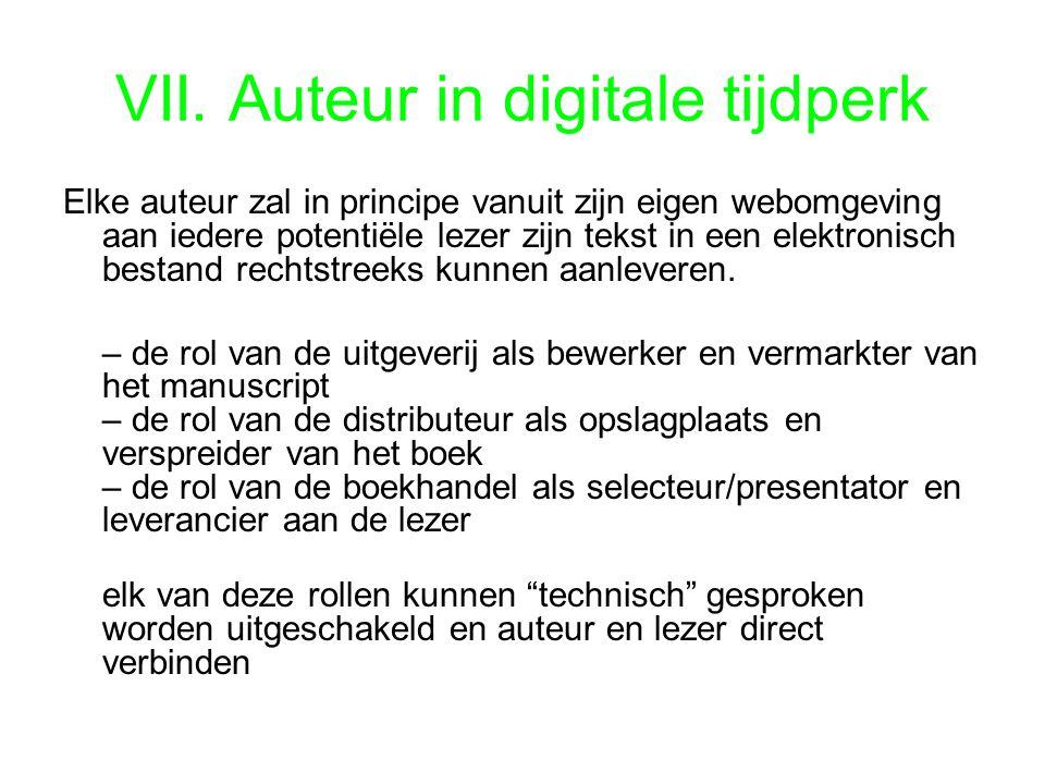 VII. Auteur in digitale tijdperk Elke auteur zal in principe vanuit zijn eigen webomgeving aan iedere potentiële lezer zijn tekst in een elektronisch