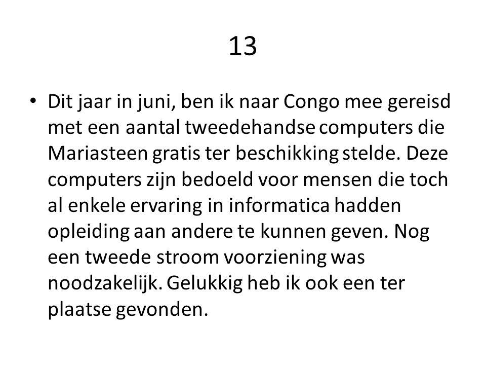 13 Dit jaar in juni, ben ik naar Congo mee gereisd met een aantal tweedehandse computers die Mariasteen gratis ter beschikking stelde. Deze computers