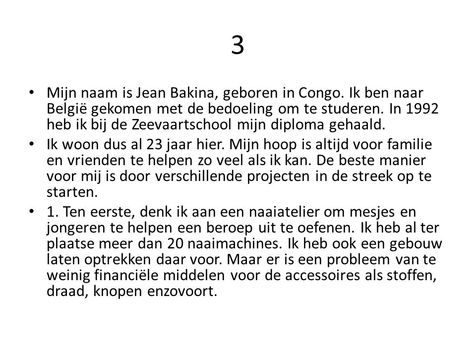 3 Mijn naam is Jean Bakina, geboren in Congo. Ik ben naar België gekomen met de bedoeling om te studeren. In 1992 heb ik bij de Zeevaartschool mijn di