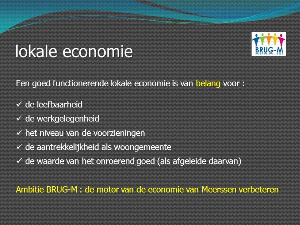lokale economie Een goed functionerende lokale economie is van belang voor : de leefbaarheid de werkgelegenheid het niveau van de voorzieningen de aan