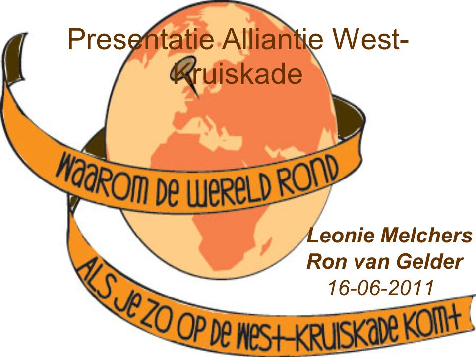 Presentatie Alliantie West- Kruiskade 16-06-2011 Ron van Gelder Leonie Melchers