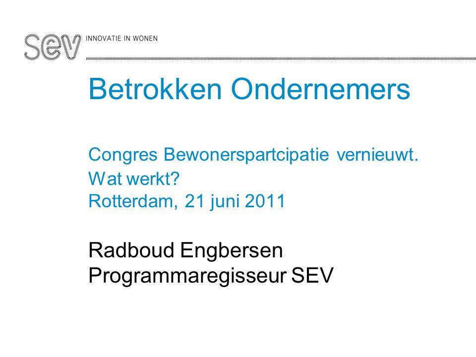Pagina 2 van 4 Betrokken Ondernemers Congres Bewonerspartcipatie vernieuwt. Wat werkt? Rotterdam, 21 juni 2011 Radboud Engbersen Programmaregisseur SE