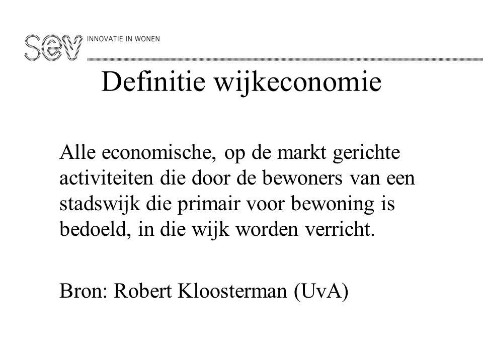 Definitie wijkeconomie Alle economische, op de markt gerichte activiteiten die door de bewoners van een stadswijk die primair voor bewoning is bedoeld