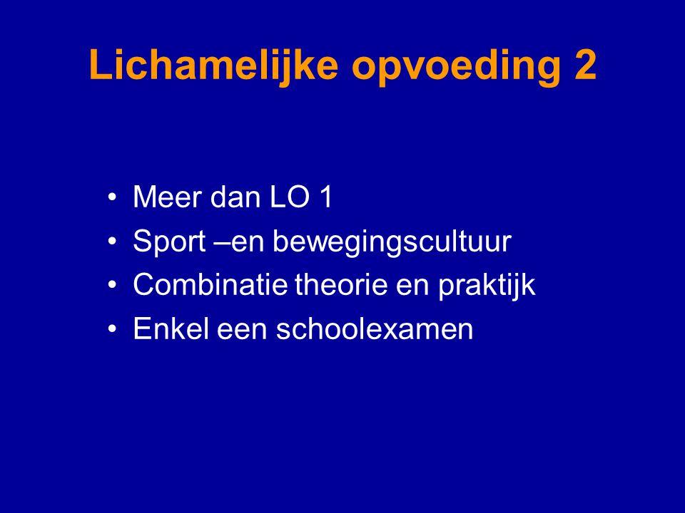 Lichamelijke opvoeding 2 Meer dan LO 1 Sport –en bewegingscultuur Combinatie theorie en praktijk Enkel een schoolexamen