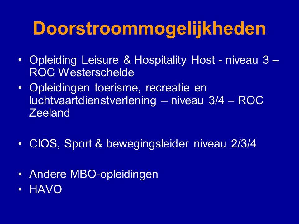 Doorstroommogelijkheden Opleiding Leisure & Hospitality Host - niveau 3 – ROC Westerschelde Opleidingen toerisme, recreatie en luchtvaartdienstverlening – niveau 3/4 – ROC Zeeland CIOS, Sport & bewegingsleider niveau 2/3/4 Andere MBO-opleidingen HAVO