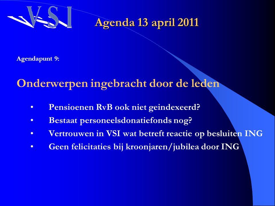 Agenda 13 april 2011 Agendapunt 9: Onderwerpen ingebracht door de leden Pensioenen RvB ook niet geindexeerd? Bestaat personeelsdonatiefonds nog? Vertr