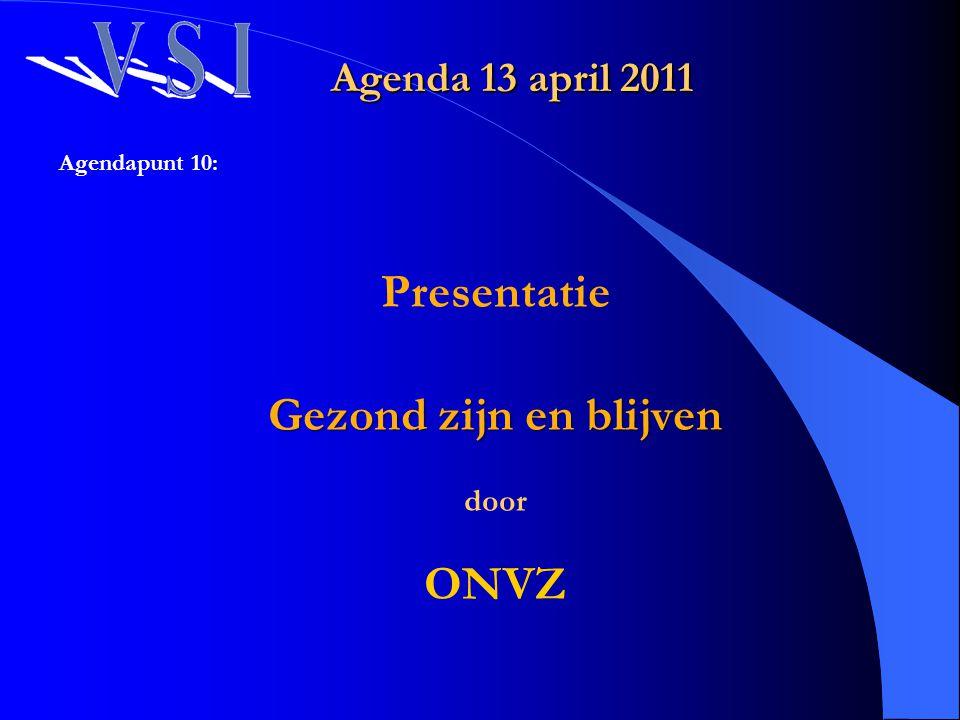 Agenda 13 april 2011 Agendapunt 10: Presentatie Gezond zijn en blijven door ONVZ