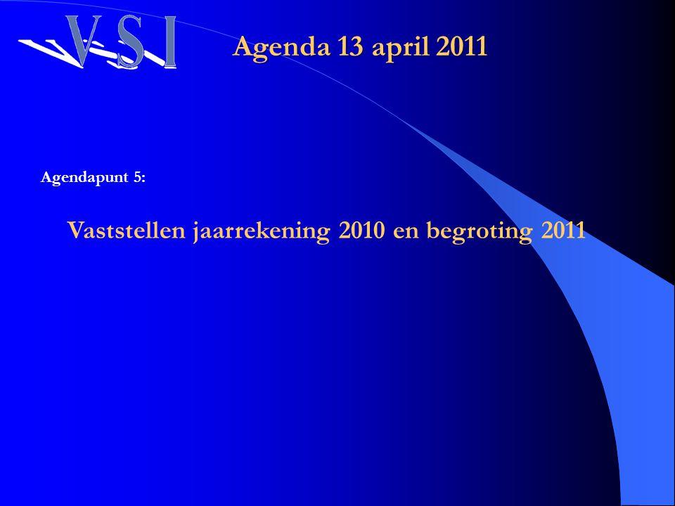 Agendapunt 5: Vaststellen jaarrekening 2010 en begroting 2011 Agenda 13 april 2011