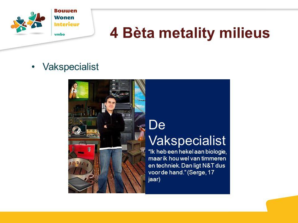 """4 Bèta metality milieus Vakspecialist De Vakspecialist """"Ik heb een hekel aan biologie, maar ik hou wel van timmeren en techniek. Dan ligt N&T dus voor"""
