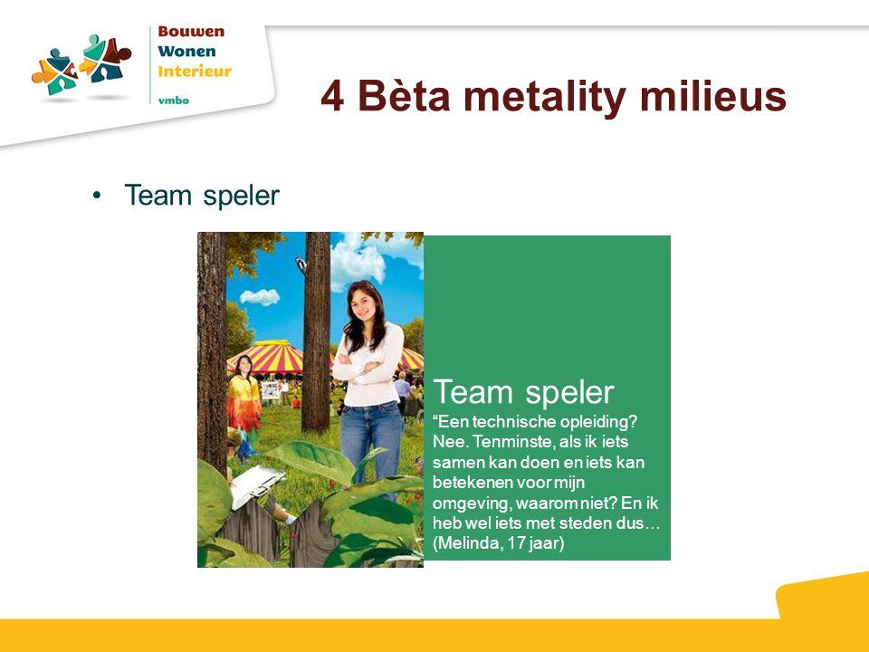 """4 Bèta metality milieus Team speler """"Een technische opleiding? Nee. Tenminste, als ik iets samen kan doen en iets kan betekenen voor mijn omgeving, wa"""