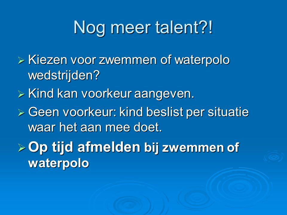 Nog meer talent?!  Kiezen voor zwemmen of waterpolo wedstrijden?  Kind kan voorkeur aangeven.  Geen voorkeur: kind beslist per situatie waar het aa