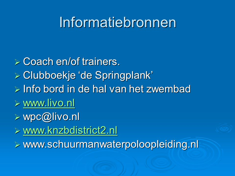 Informatiebronnen  Coach en/of trainers.