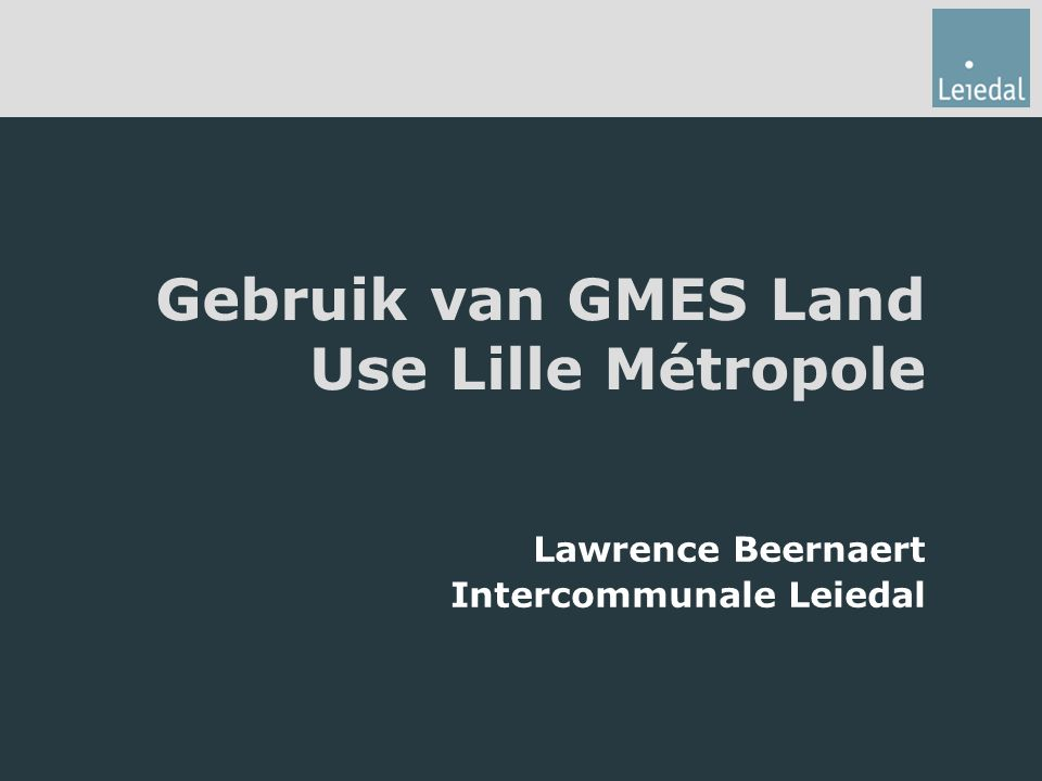 Gebruik van GMES Land Use Lille Métropole Lawrence Beernaert Intercommunale Leiedal