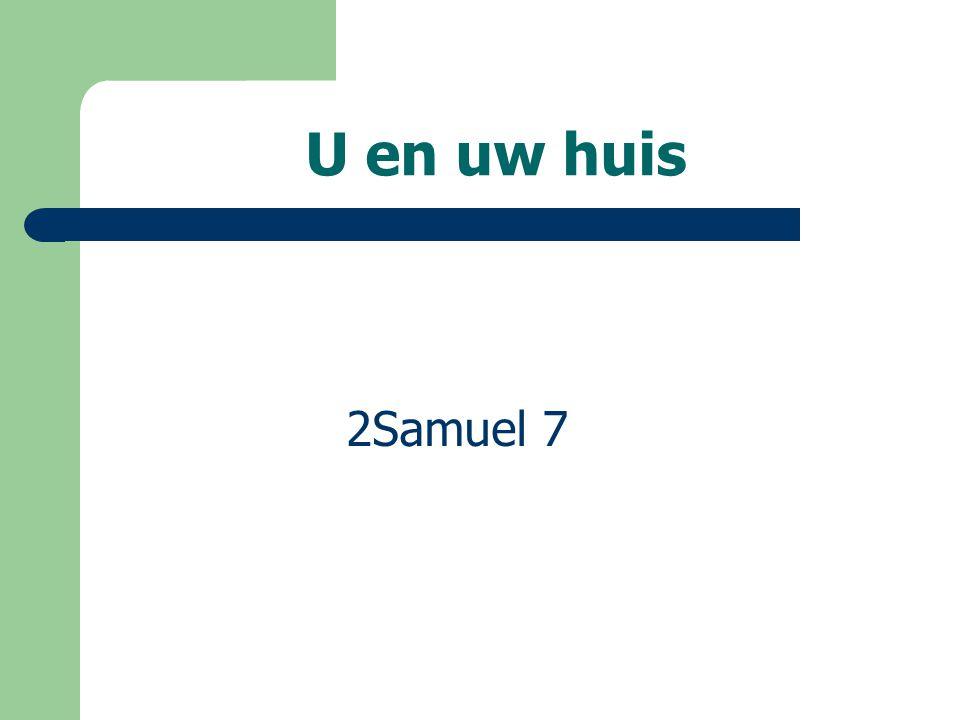 2Samuel 7 U en uw huis
