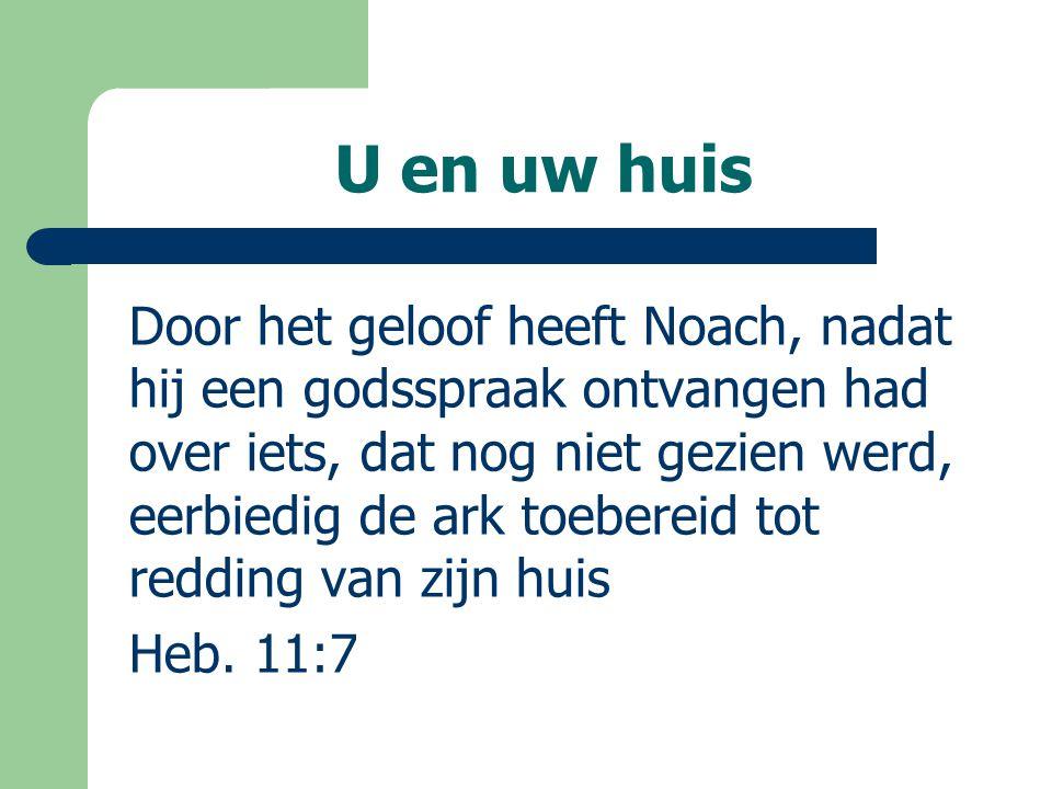 Door het geloof heeft Noach, nadat hij een godsspraak ontvangen had over iets, dat nog niet gezien werd, eerbiedig de ark toebereid tot redding van zijn huis Heb.