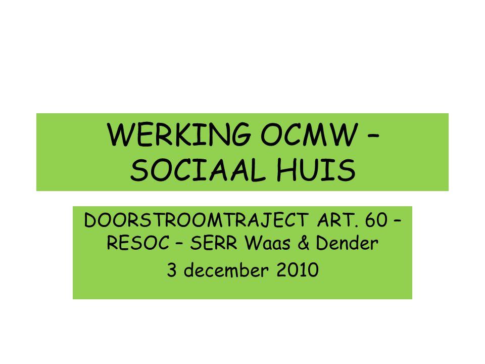 WERKING OCMW – SOCIAAL HUIS DOORSTROOMTRAJECT ART. 60 – RESOC – SERR Waas & Dender 3 december 2010