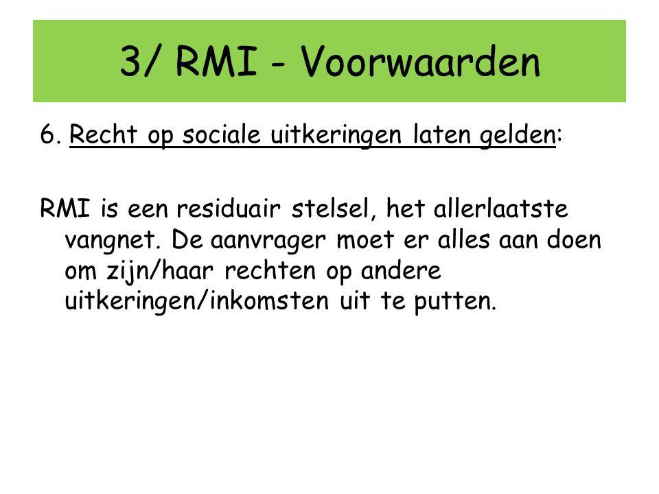 3/ RMI - Voorwaarden 6. Recht op sociale uitkeringen laten gelden: RMI is een residuair stelsel, het allerlaatste vangnet. De aanvrager moet er alles