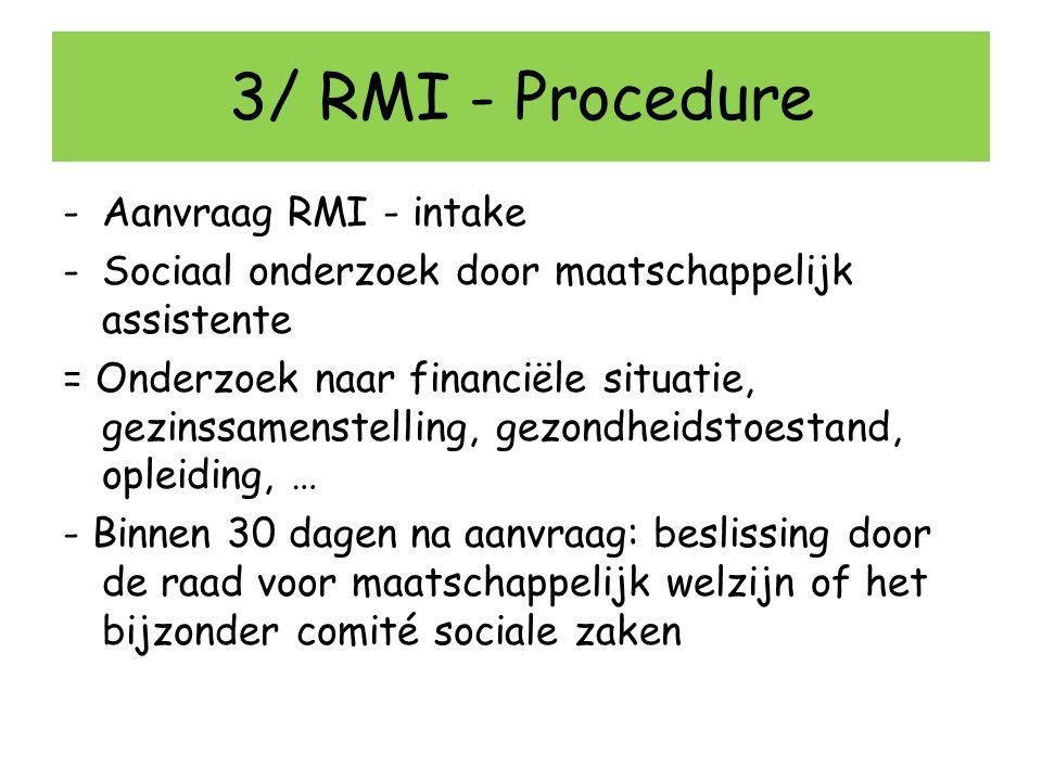 3/ RMI - Procedure -Aanvraag RMI - intake -Sociaal onderzoek door maatschappelijk assistente = Onderzoek naar financiële situatie, gezinssamenstelling
