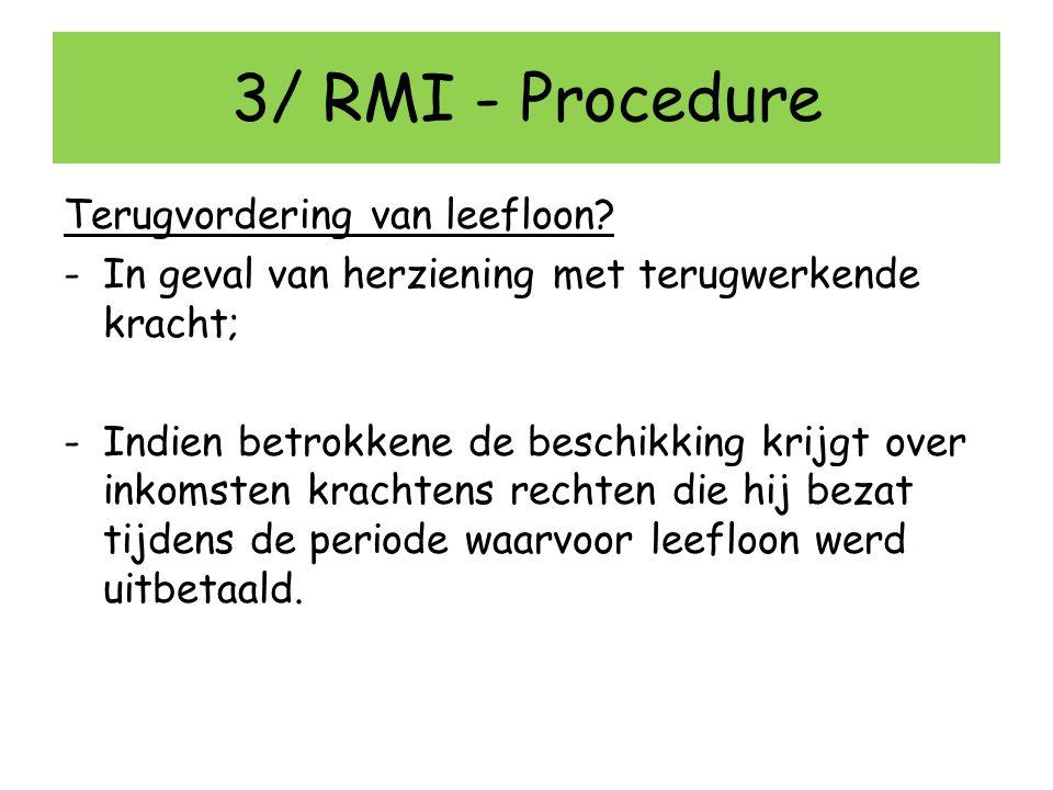 3/ RMI - Procedure Terugvordering van leefloon? -In geval van herziening met terugwerkende kracht; -Indien betrokkene de beschikking krijgt over inkom