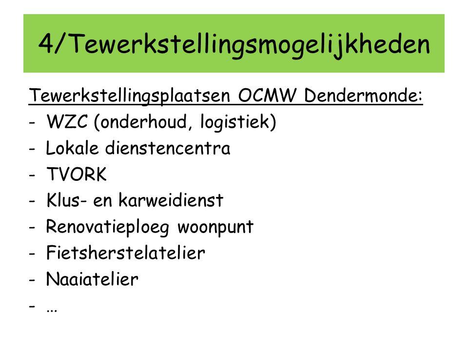 4/Tewerkstellingsmogelijkheden Tewerkstellingsplaatsen OCMW Dendermonde: -WZC (onderhoud, logistiek) -Lokale dienstencentra -TVORK -Klus- en karweidie