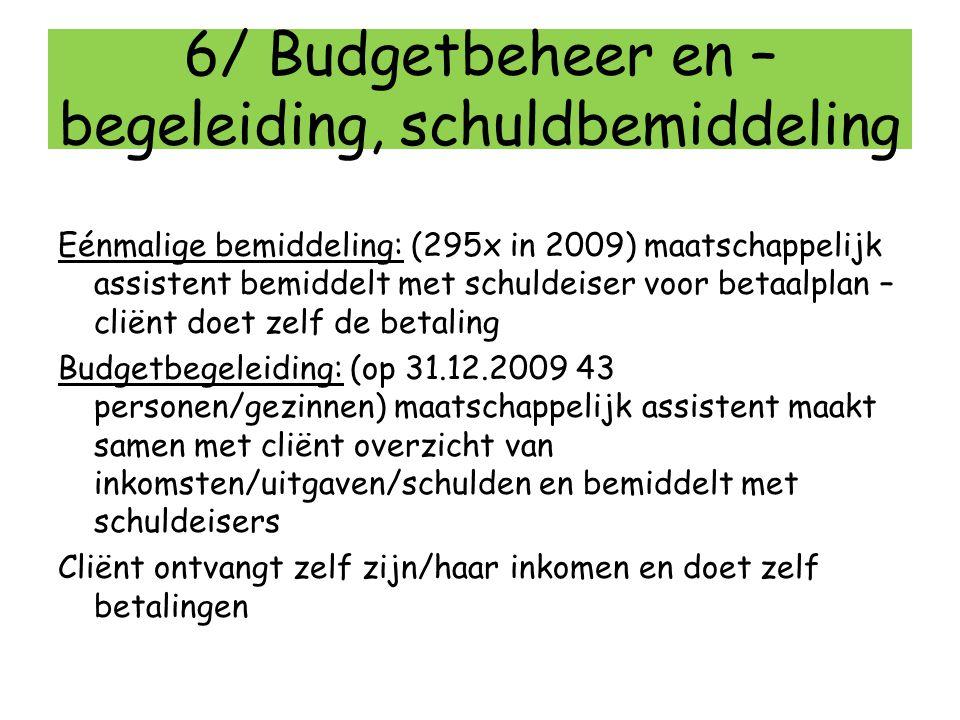 6/ Budgetbeheer en – begeleiding, schuldbemiddeling Eénmalige bemiddeling: (295x in 2009) maatschappelijk assistent bemiddelt met schuldeiser voor bet