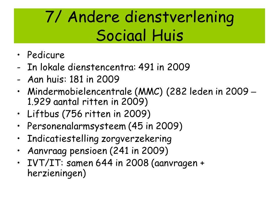7/ Andere dienstverlening Sociaal Huis Pedicure -In lokale dienstencentra: 491 in 2009 -Aan huis: 181 in 2009 Mindermobielencentrale (MMC) (282 leden