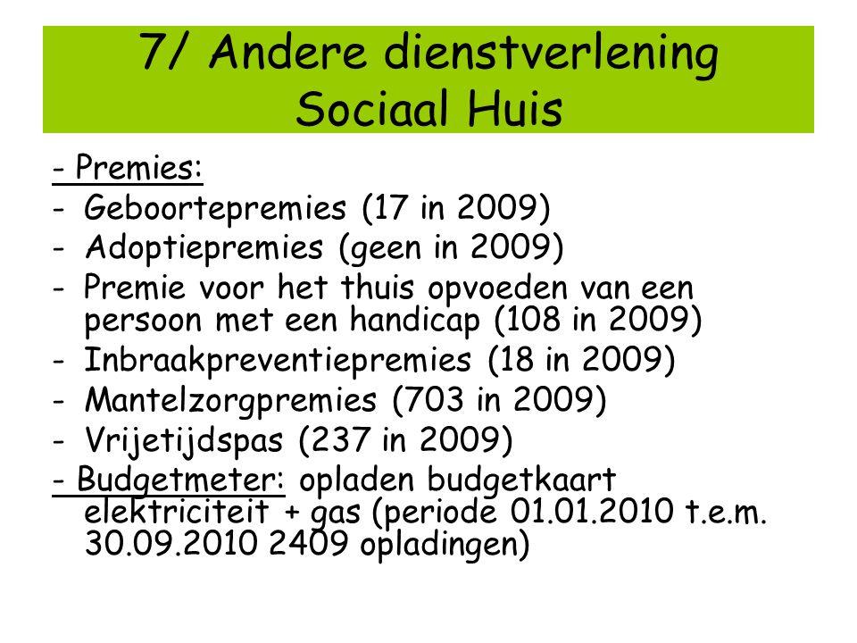 7/ Andere dienstverlening Sociaal Huis - Premies: -Geboortepremies (17 in 2009) -Adoptiepremies (geen in 2009) -Premie voor het thuis opvoeden van een