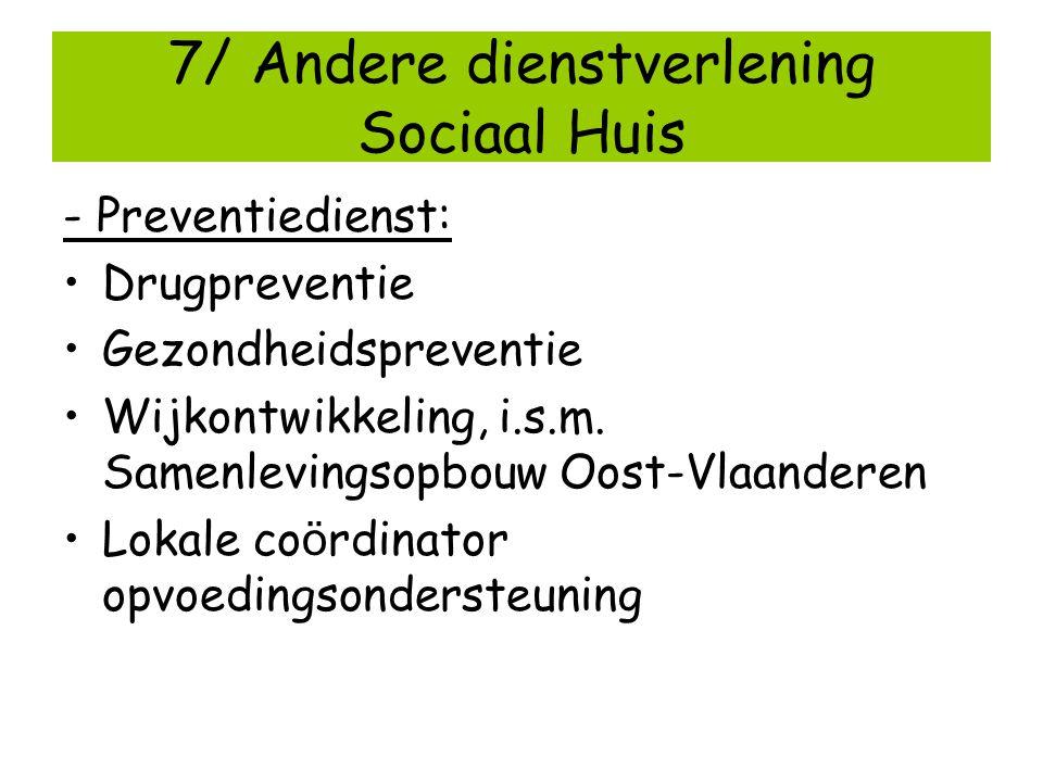 7/ Andere dienstverlening Sociaal Huis - Preventiedienst: Drugpreventie Gezondheidspreventie Wijkontwikkeling, i.s.m. Samenlevingsopbouw Oost-Vlaander