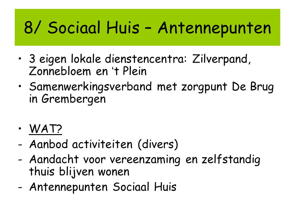 3 eigen lokale dienstencentra: Zilverpand, Zonnebloem en ' t Plein Samenwerkingsverband met zorgpunt De Brug in Grembergen WAT? -Aanbod activiteiten (