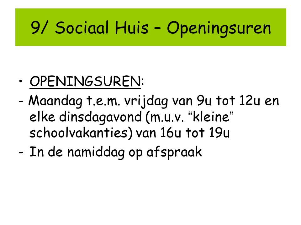 """9/ Sociaal Huis – Openingsuren OPENINGSUREN: - Maandag t.e.m. vrijdag van 9u tot 12u en elke dinsdagavond (m.u.v. """" kleine """" schoolvakanties) van 16u"""