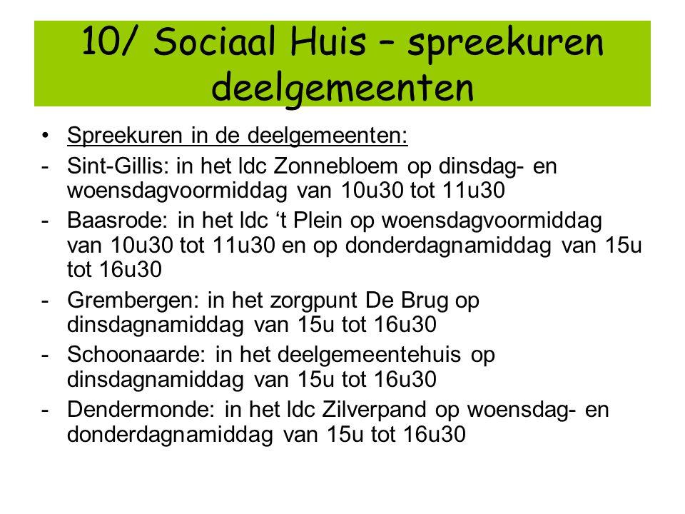 10/ Sociaal Huis – spreekuren deelgemeenten Spreekuren in de deelgemeenten: -Sint-Gillis: in het ldc Zonnebloem op dinsdag- en woensdagvoormiddag van