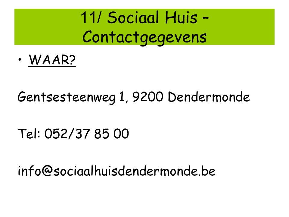 11/ Sociaal Huis – Contactgegevens WAAR? Gentsesteenweg 1, 9200 Dendermonde Tel: 052/37 85 00 info@sociaalhuisdendermonde.be