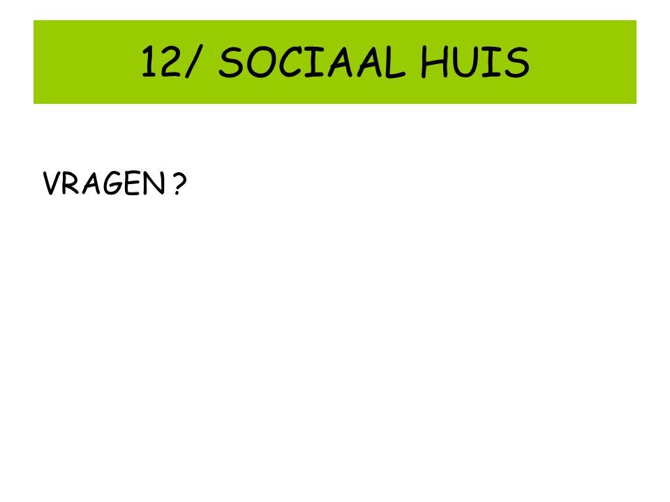12/ SOCIAAL HUIS VRAGEN ?