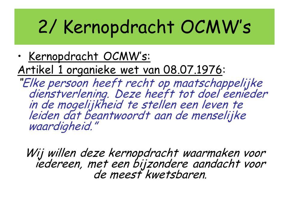 """2/ Kernopdracht OCMW's Kernopdracht OCMW's: Artikel 1 organieke wet van 08.07.1976: """"Elke persoon heeft recht op maatschappelijke dienstverlening. Dez"""