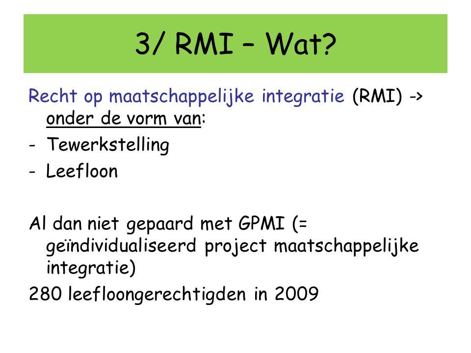 3/ RMI – Wat? Recht op maatschappelijke integratie (RMI) -> onder de vorm van: -Tewerkstelling -Leefloon Al dan niet gepaard met GPMI (= geïndividuali
