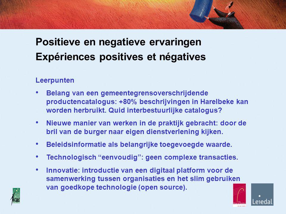 Positieve en negatieve ervaringen Expériences positives et négatives Leerpunten Belang van een gemeentegrensoverschrijdende productencatalogus: +80% beschrijvingen in Harelbeke kan worden herbruikt.