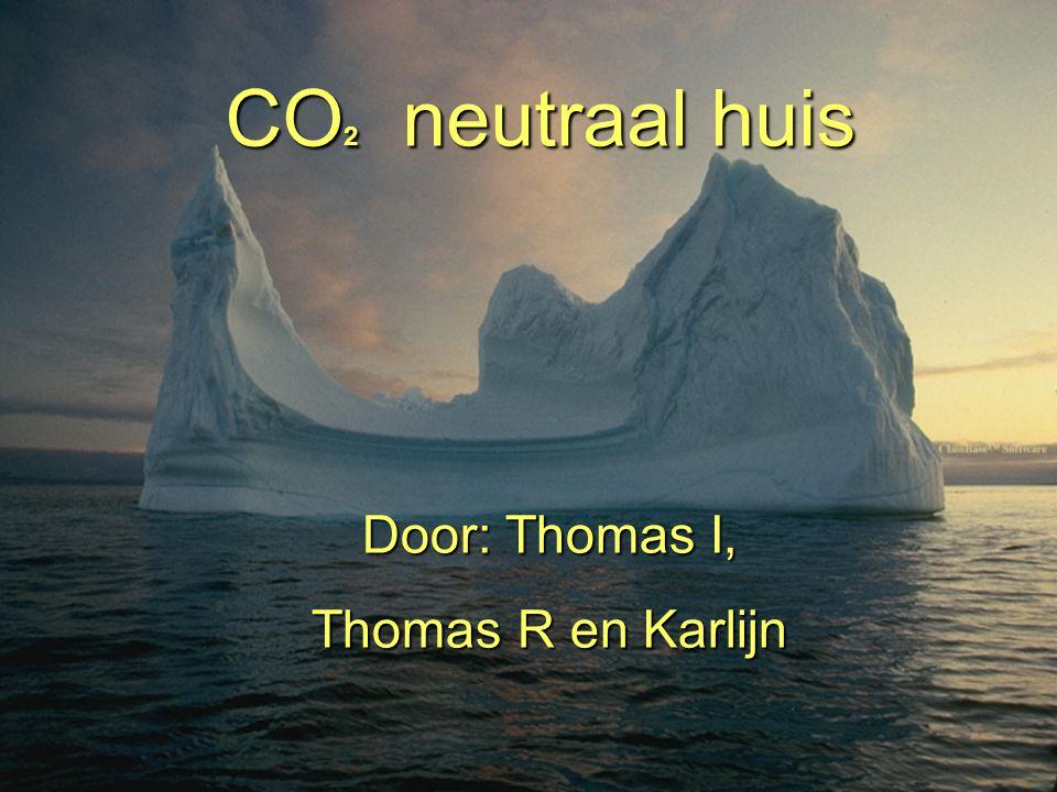 Door: Thomas I, Thomas R en Karlijn CO 2 neutraal huis