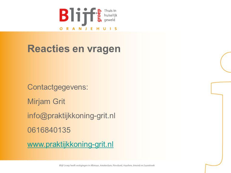 Reacties en vragen Contactgegevens: Mirjam Grit info@praktijkkoning-grit.nl 0616840135 www.praktijkkoning-grit.nl www.praktijkkoning-grit.nl