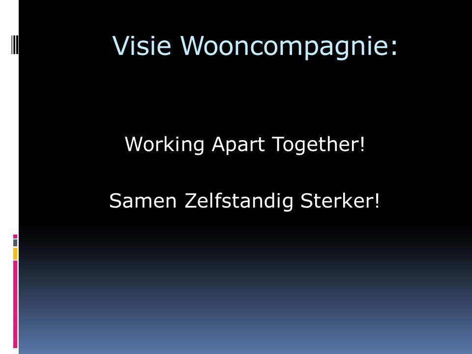 Visie Wooncompagnie: Working Apart Together! Samen Zelfstandig Sterker!